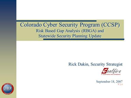 Colorado Cyber Security Program (CCSP) Risk Based Gap Analysis (RBGA) and Statewide Security Planning Update Rick Dakin, Security Strategist September.