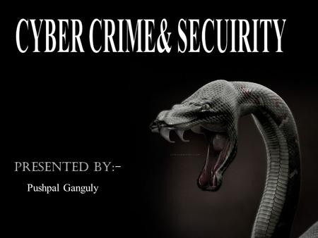 PRESENTED BY:- Pushpal Ganguly. Crime committed using a computer & internet to steal a person's identity or illegal imports or malicious programs. Cyber.