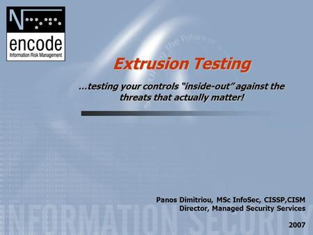 "Extrusion Testing …testing your controls ""inside-out"" against the threats that actually matter! Panos Dimitriou, MSc InfoSec, CISSP,CISM Director, Managed."