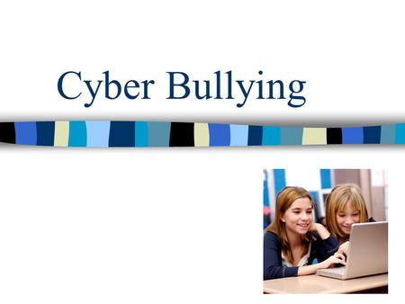 Cyber Bullying. What do you think it is?? Cyber Bullying is….