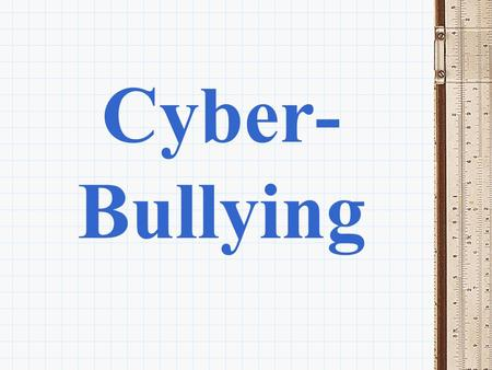 Cyber- Bullying. CYBER-BULLYING Cyber-bullying is being cruel to others by sending or posting harmful materials using cell phone or internet.