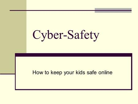 Cyber-Safety How to keep your kids safe online. Some Statistics 61% of 13-to 17-year kids have a personal profile on a social networking site 71% reported.