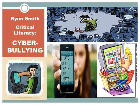 Cyber-Bullying Ryan Smith Critical Literacy: CYBER- BULLYING.