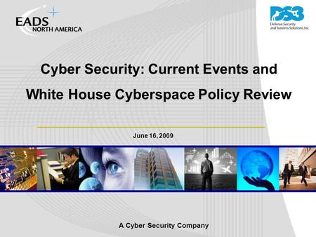 A Cyber Security Company June 16, 2009 Cyber Security: Current Events and White House Cyberspace Policy Review.
