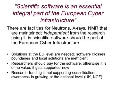 """Scientific software is an essential integral part of the European Cyber infrastructure"" There are facilities for Neutrons, X-rays, NMR that are maintained;"