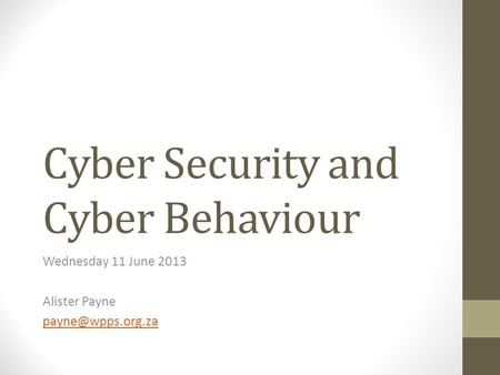 Cyber Security and Cyber Behaviour Wednesday 11 June 2013 Alister Payne
