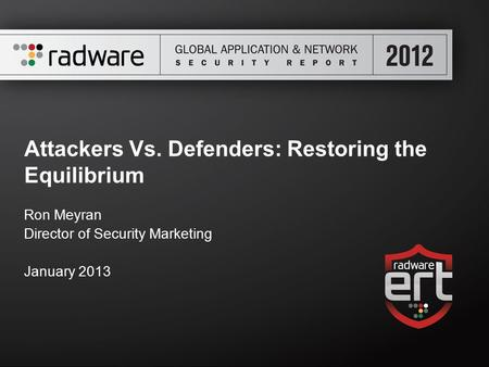 Attackers Vs. Defenders: Restoring the Equilibrium Ron Meyran Director of Security Marketing January 2013.