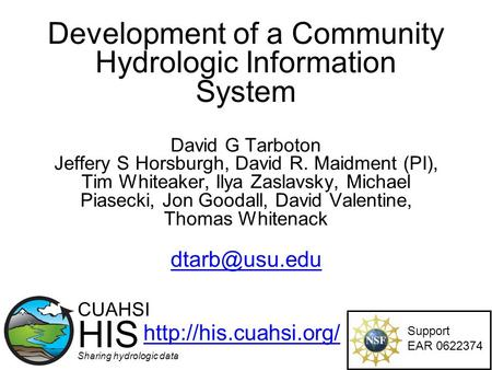 Development of a Community Hydrologic Information System David G Tarboton Jeffery S Horsburgh, David R. Maidment (PI), Tim Whiteaker, Ilya Zaslavsky, Michael.