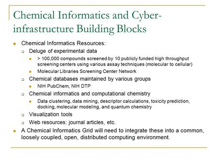 Chemical Informatics and Cyber- infrastructure Building Blocks Chemical Informatics Resources:  Deluge of experimental data > 100,000 compounds screened.