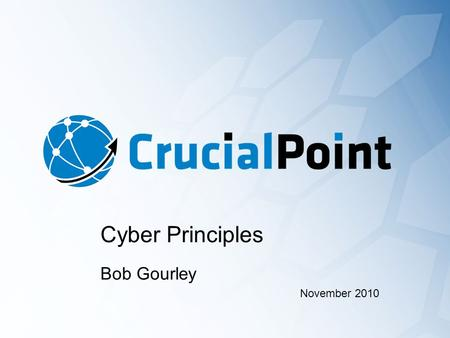 Cyber Principles November 2010 Bob Gourley. The 12 Principles of Cyber Conflict 1. Know the enemy: Bad actors in the world are bad actors in cyberspace.