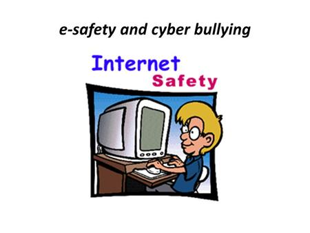 E-safety and cyber bullying. What is Cyber bullying? Cyber bullying is when a person, or a group of people, uses the internet, mobile phones or other.