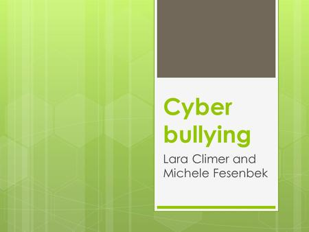 Cyber bullying Lara Climer and Michele Fesenbek. Interesting Tidbits  Over 87% of teens age 12-17 use the internet  95% of parents do not understand.