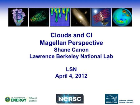 Clouds and CI Magellan Perspective Shane Canon Lawrence Berkeley National Lab LSN April 4, 2012.