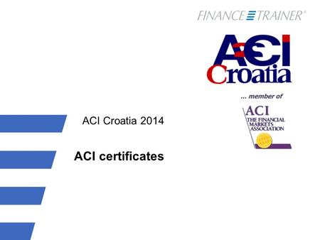 ACI Croatia 2014 ACI certificates. Governance and Quality of ACI education  ACI Education Program provides a globally acknowledged, portable, professional.