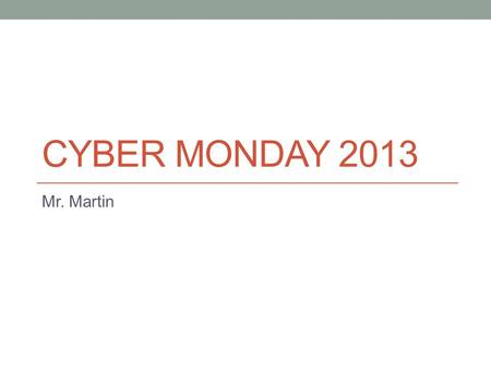 CYBER MONDAY 2013 Mr. Martin. History Consumerism is a social and economic order that encourages the purchase of goods and services in ever- greater amounts.