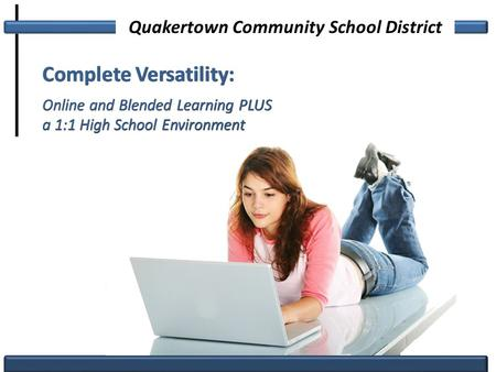 Complete Versatility: Online and Blended Learning PLUS a 1:1 High School Environment Complete Versatility: Online and Blended Learning PLUS a 1:1 High.