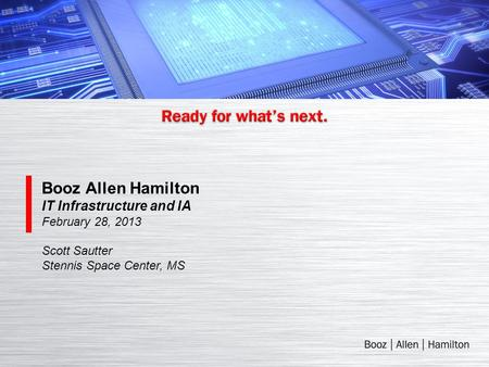 Booz Allen Hamilton IT Infrastructure and IA February 28, 2013 Scott Sautter Stennis Space Center, MS.