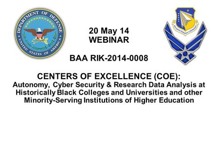 20 May 14 WEBINAR BAA RIK-2014-0008 CENTERS OF EXCELLENCE (COE): Autonomy, Cyber Security & Research Data Analysis at Historically Black Colleges and Universities.