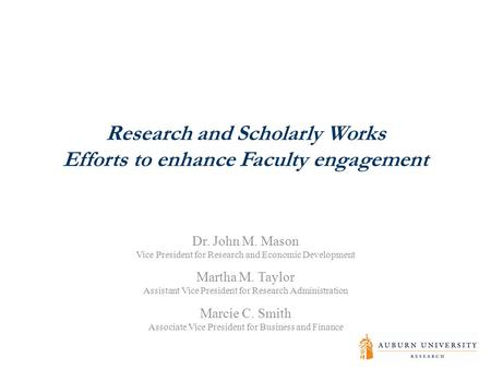 Research and Scholarly Works Efforts to enhance Faculty engagement Dr. John M. Mason Vice President for Research and Economic Development Martha M. Taylor.