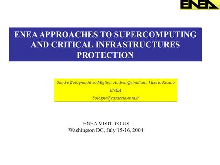 ENEA APPROACHES TO SUPERCOMPUTING AND CRITICAL INFRASTRUCTURES PROTECTION Sandro Bologna, Silvio Migliori, Andrea Quintiliani, Vittorio Rosato ENEA