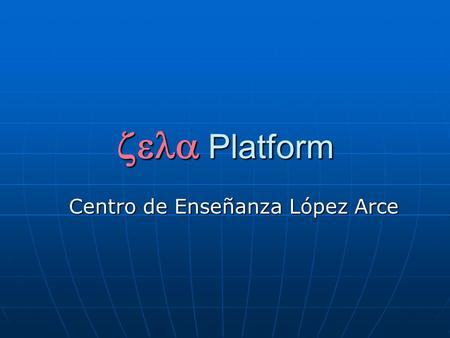  Platform Centro de Enseñanza López Arce. Each user has a specific role inside the platform:  Student  Teacher  Secretary  Coordinator  Principal.
