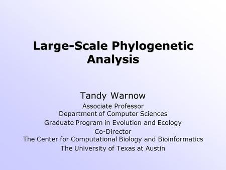 Large-Scale Phylogenetic Analysis Tandy Warnow Associate Professor Department of Computer Sciences Graduate Program in Evolution and Ecology Co-Director.