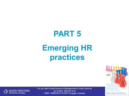 For use with Human Resource Management in South Africa 4e by Grobler, Wärnich et al ISBN: 1408019515 © 2010 Cengage Learning PART 5 Emerging HR practices.