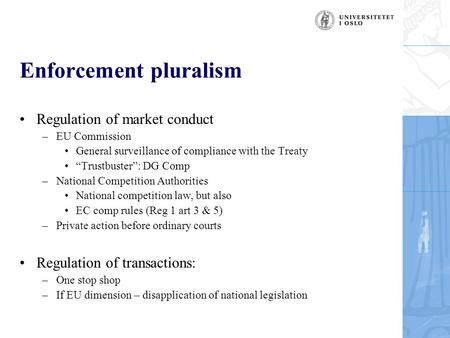 "Enforcement pluralism Regulation of market conduct –EU Commission General surveillance of compliance with the Treaty ""Trustbuster"": DG Comp –National Competition."
