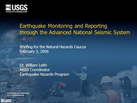1 U.S. Department of the Interior U.S. Geological Survey Earthquake Monitoring and Reporting through the Advanced National Seismic System Briefing for.