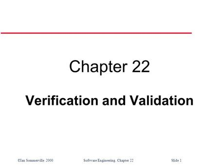 ©Ian Sommerville 2000Software Engineering. Chapter 22Slide 1 Chapter 22 Verification and Validation.
