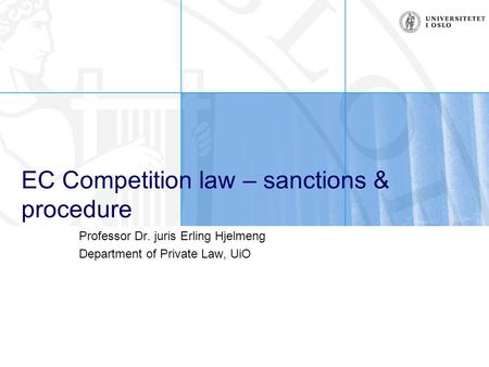 EC Competition law – sanctions & procedure Professor Dr. juris Erling Hjelmeng Department of Private Law, UiO.