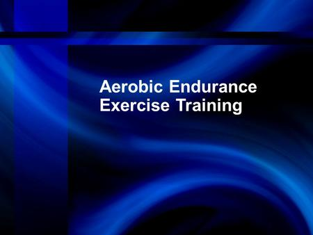 Aerobic Endurance Exercise Training. Objectives 1.Discuss factors related to aerobic endurance performance. 2.Select modes of aerobic endurance training.