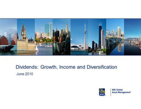 Click to add title Dividends: Growth, Income and Diversification June 2010.