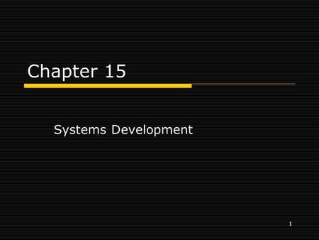 1 Chapter 15 Systems Development. 2 Learning Objectives  When you finish this chapter, you will: Understand the systems development life cycle. List.