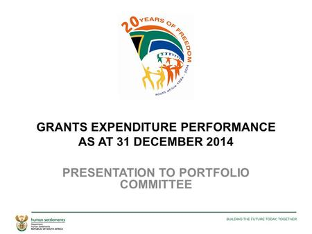GRANTS EXPENDITURE PERFORMANCE AS AT 31 DECEMBER 2014 PRESENTATION TO PORTFOLIO COMMITTEE.