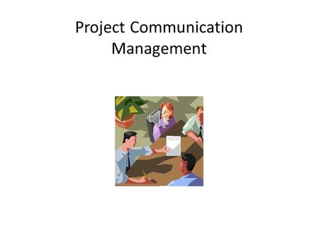 Project Communication Management Course Objectives The purpose of this course is to learn the Project Management Institute (PMI) processes required to.