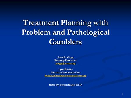 1 Treatment Planning with Problem and Pathological Gamblers Jennifer Clegg Recovery Resources Lynn Burkey Meridian Community Care