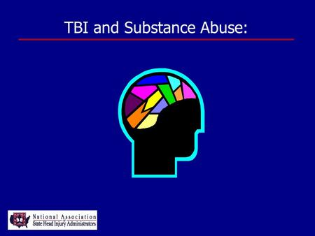 TBI and Substance Abuse:. Scope of the Problem John D. Corrigan, PhD Ohio Valley Center for Brain Injury Prevention and Rehabilitation Ohio State University.