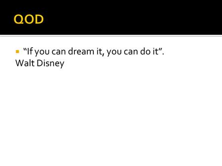 " ""If you can dream it, you can do it"". Walt Disney."