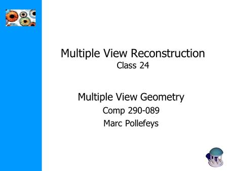 Multiple View Reconstruction Class 24 Multiple View Geometry Comp 290-089 Marc Pollefeys.