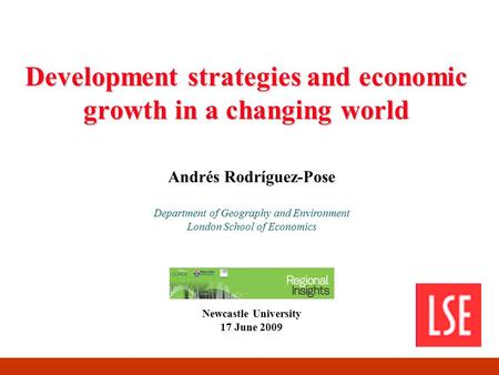 Development strategies and economic growth in a changing world Andrés Rodríguez-Pose Department of Geography and Environment London School of Economics.