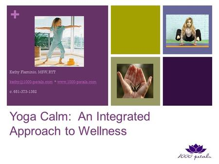 + Kathy Flaminio, MSW, RYT *  c. 651-373-1352 Yoga Calm: An Integrated.