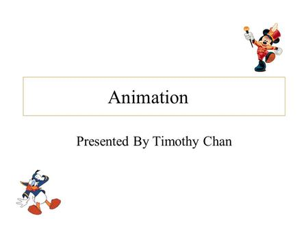 Animation Presented By Timothy Chan. Outline 1.Principles of Traditional Animation Applied to Computer Animation (Lasseter, 1987) 2.Animation: Can it.
