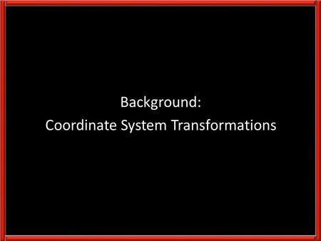 Background: Coordinate System Transformations. i j Derivation of the 2D Rotation Matrix (basis vectors) θ.