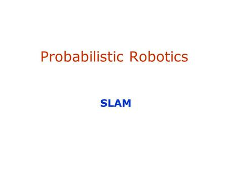 Probabilistic Robotics SLAM. 2 Given: The robot's controls Observations of nearby features Estimate: Map of features Path of the robot The SLAM Problem.