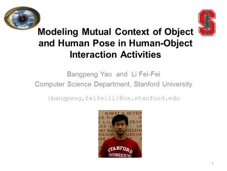 Modeling Mutual Context of Object and Human Pose in Human-Object Interaction Activities Bangpeng Yao and Li Fei-Fei Computer Science Department, Stanford.