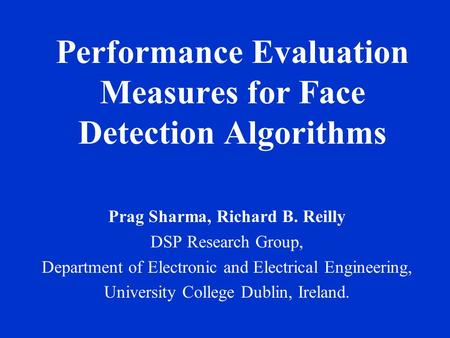 Performance Evaluation Measures for Face Detection Algorithms Prag Sharma, Richard B. Reilly DSP Research Group, Department of Electronic and Electrical.