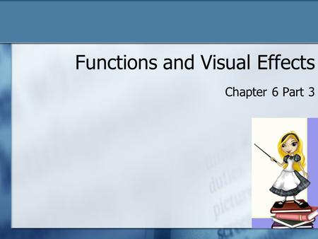 Functions and Visual Effects Chapter 6 Part 3. Built-in Functions We have been using built-in functions so far 2.