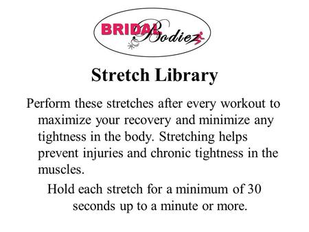 Stretch Library Perform these stretches after every workout to maximize your recovery and minimize any tightness in the body. Stretching helps prevent.