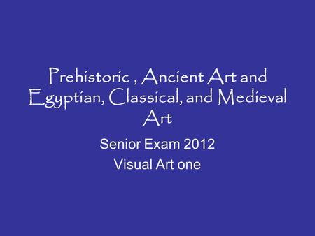 Prehistoric, Ancient Art and Egyptian, Classical, and Medieval Art Senior Exam 2012 Visual Art one.